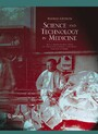 Science and Technology in Medicine - An Illustrated Account Based on Ninety-Nine Landmark Publications from Five Centuries