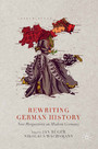 Rewriting German History - New Perspectives on Modern Germany