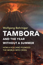 Tambora and the Year without a Summer - How a Volcano Plunged the World into Crisis
