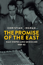 The Promise of the East - Nazi Hopes and Genocide, 1939-43