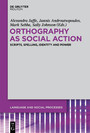 Orthography as Social Action - Scripts, Spelling, Identity and Power