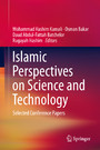 Islamic Perspectives on Science and Technology - Selected Conference Papers